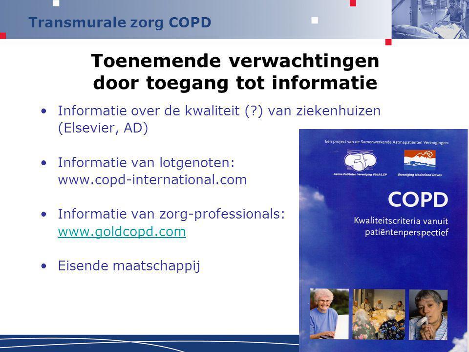 Transmurale zorg COPD Toenemende verwachtingen door toegang tot informatie Informatie over de kwaliteit (?) van ziekenhuizen (Elsevier, AD) Informatie van lotgenoten: www.copd-international.com Informatie van zorg-professionals: www.goldcopd.com Eisende maatschappij