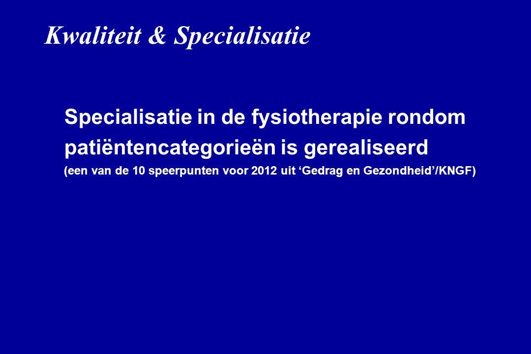 Kwaliteit & Specialisatie Specialisatie in de fysiotherapie rondom patiëntencategorieën is gerealiseerd (een van de 10 speerpunten voor 2012 uit 'Gedr