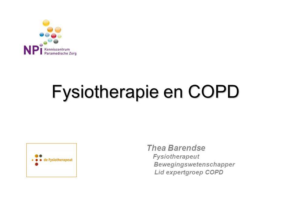 Fysiotherapie en COPD Thea Barendse Fysiotherapeut Bewegingswetenschapper Lid expertgroep COPD