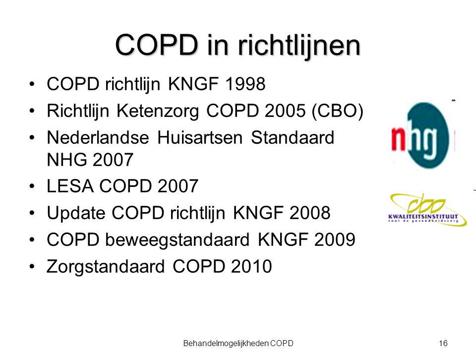 16Behandelmogelijkheden COPD COPD in richtlijnen COPD richtlijn KNGF 1998 Richtlijn Ketenzorg COPD 2005 (CBO) Nederlandse Huisartsen Standaard NHG 200