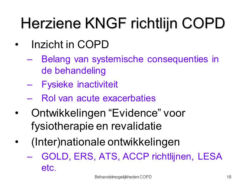 18Behandelmogelijkheden COPD Herziene KNGF richtlijn COPD Inzicht in COPD –Belang van systemische consequenties in de behandeling –Fysieke inactivitei