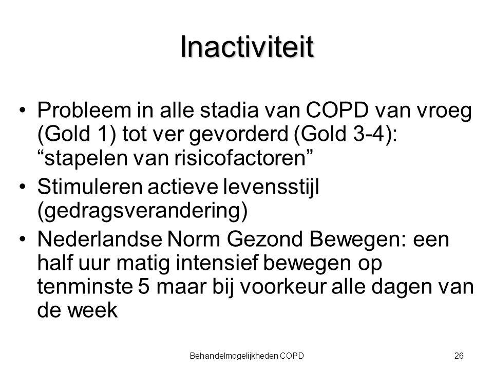 """26Behandelmogelijkheden COPD Inactiviteit Probleem in alle stadia van COPD van vroeg (Gold 1) tot ver gevorderd (Gold 3-4): """"stapelen van risicofactor"""