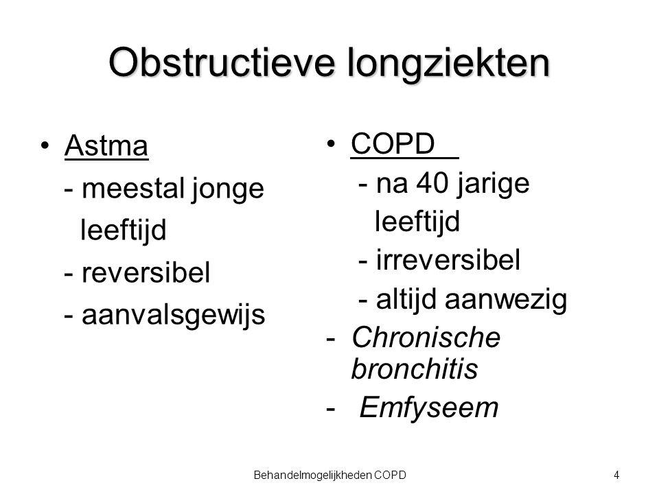 4Behandelmogelijkheden COPD Obstructieve longziekten Astma - meestal jonge leeftijd - reversibel - aanvalsgewijs COPD - na 40 jarige leeftijd - irreve