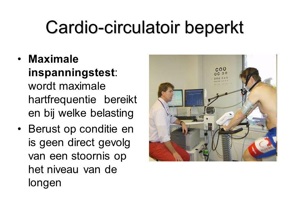 Cardio-circulatoir beperkt Maximale inspanningstest: wordt maximale hartfrequentie bereikt en bij welke belasting Berust op conditie en is geen direct
