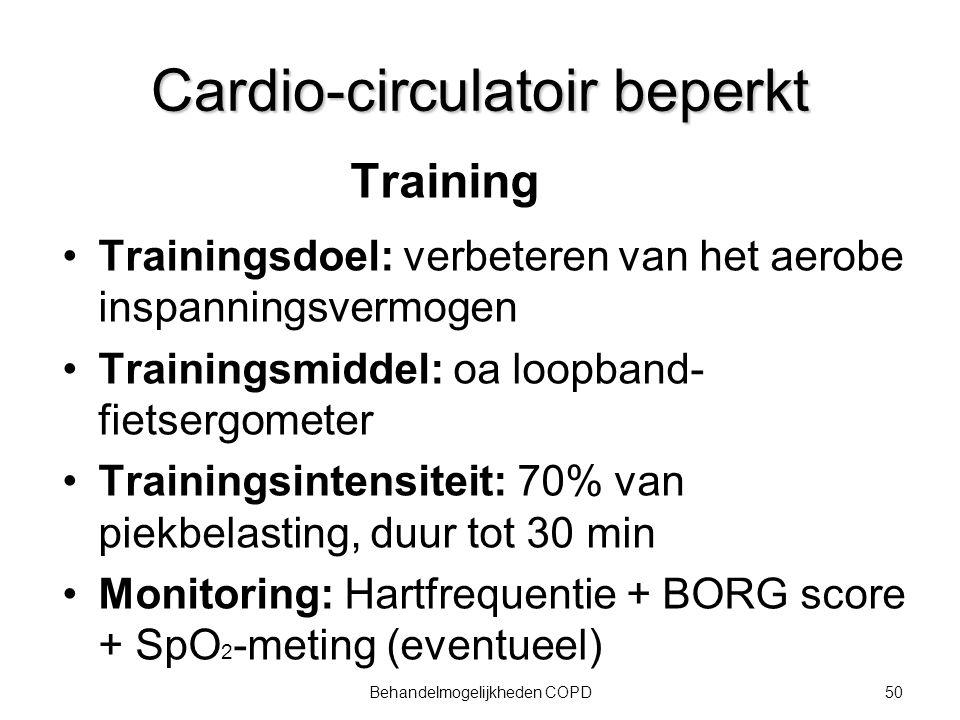 50Behandelmogelijkheden COPD Cardio-circulatoir beperkt Training Trainingsdoel: verbeteren van het aerobe inspanningsvermogen Trainingsmiddel: oa loop