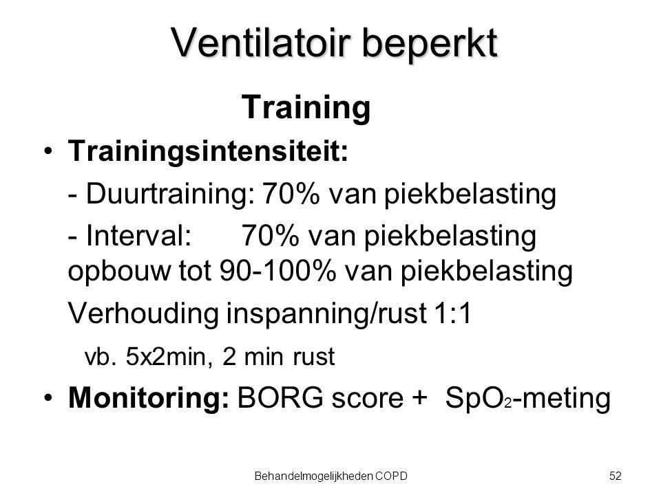 52Behandelmogelijkheden COPD Ventilatoir beperkt Training Trainingsintensiteit: - Duurtraining: 70% van piekbelasting - Interval: 70% van piekbelastin