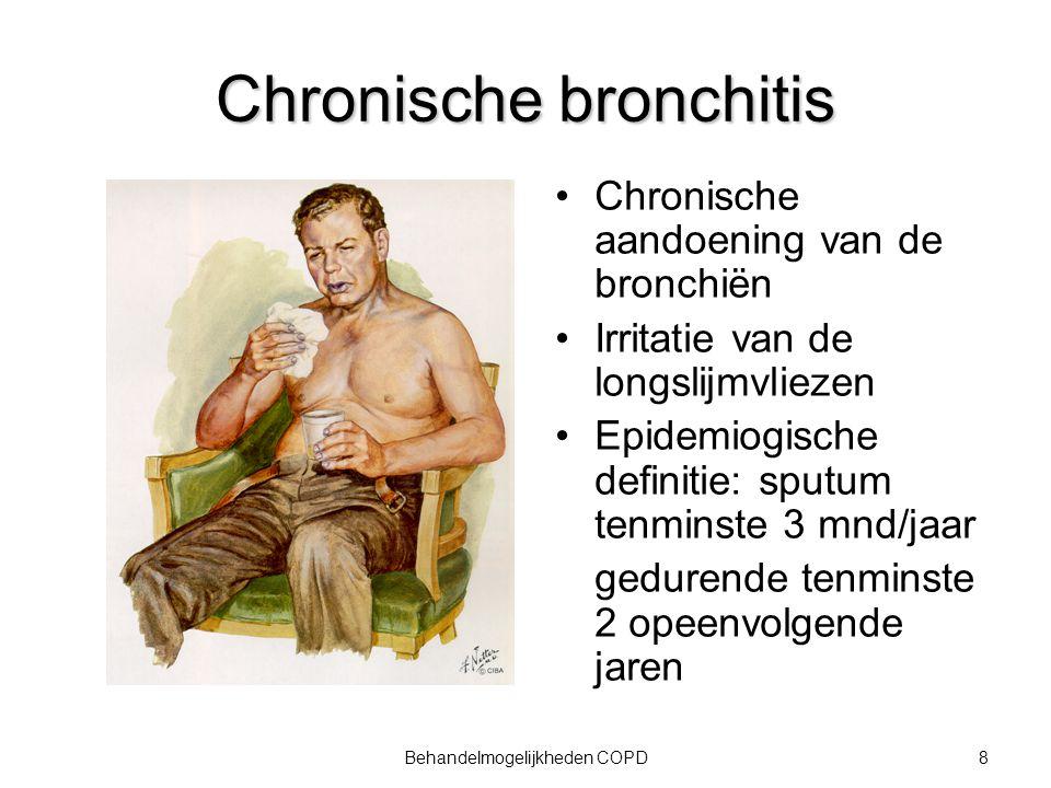 8Behandelmogelijkheden COPD Chronische bronchitis Chronische aandoening van de bronchiën Irritatie van de longslijmvliezen Epidemiogische definitie: s