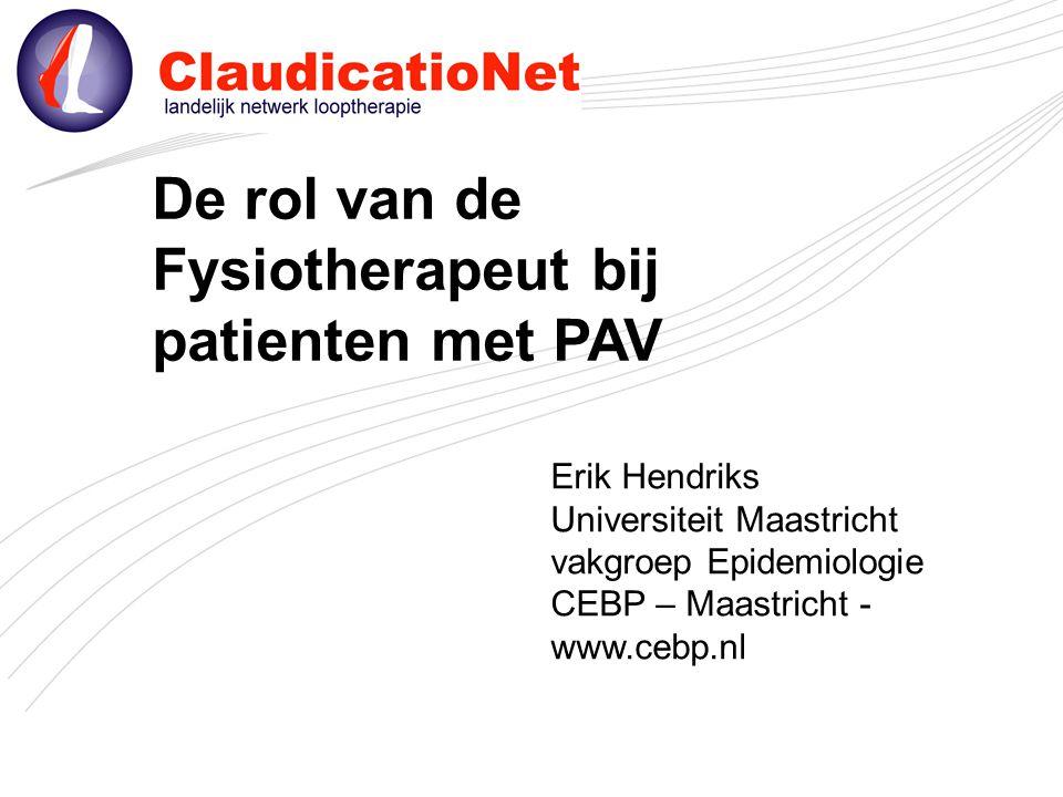 De rol van de Fysiotherapeut bij patienten met De rol van de Fysiotherapeut bij patienten met PAV Erik Hendriks Universiteit Maastricht vakgroep Epide