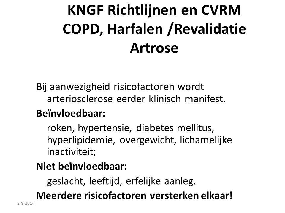 2-8-2014 KNGF Richtlijnen en CVRM COPD, Harfalen /Revalidatie Artrose Bij aanwezigheid risicofactoren wordt arteriosclerose eerder klinisch manifest.