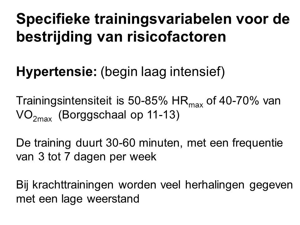 Specifieke trainingsvariabelen voor de bestrijding van risicofactoren Hypertensie: (begin laag intensief) Trainingsintensiteit is 50-85% HR max of 40-