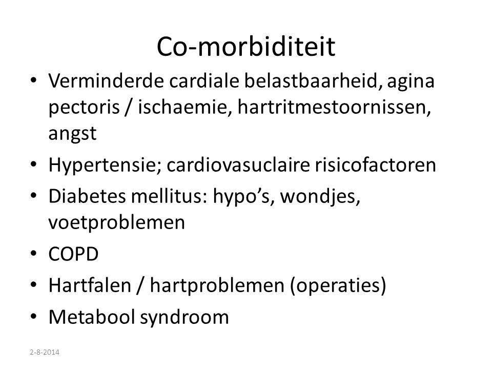 2-8-2014 Co-morbiditeit Verminderde cardiale belastbaarheid, agina pectoris / ischaemie, hartritmestoornissen, angst Hypertensie; cardiovasuclaire ris