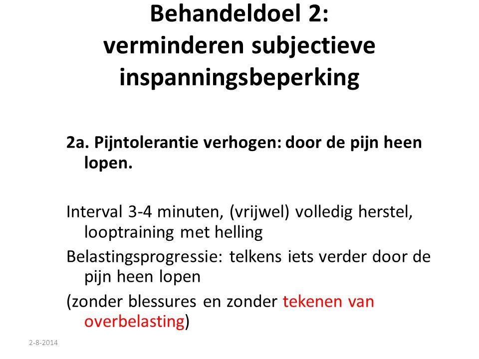 2-8-2014 Behandeldoel 2: verminderen subjectieve inspanningsbeperking 2a. Pijntolerantie verhogen: door de pijn heen lopen. Interval 3-4 minuten, (vri