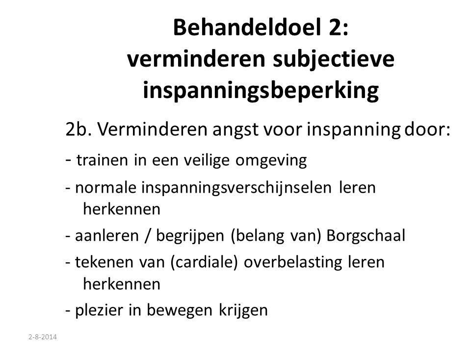 2-8-2014 Behandeldoel 2: verminderen subjectieve inspanningsbeperking 2b. Verminderen angst voor inspanning door: - trainen in een veilige omgeving -