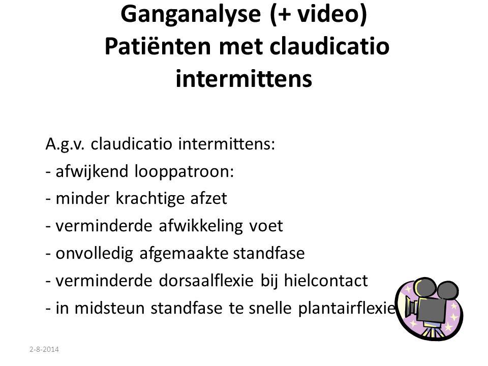 2-8-2014 Ganganalyse (+ video) Patiënten met claudicatio intermittens A.g.v. claudicatio intermittens: - afwijkend looppatroon: - minder krachtige afz