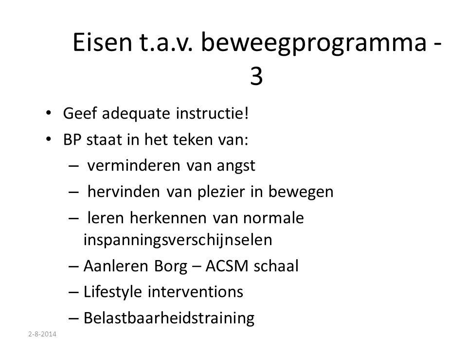 2-8-2014 Eisen t.a.v. beweegprogramma - 3 Geef adequate instructie! BP staat in het teken van: – verminderen van angst – hervinden van plezier in bewe