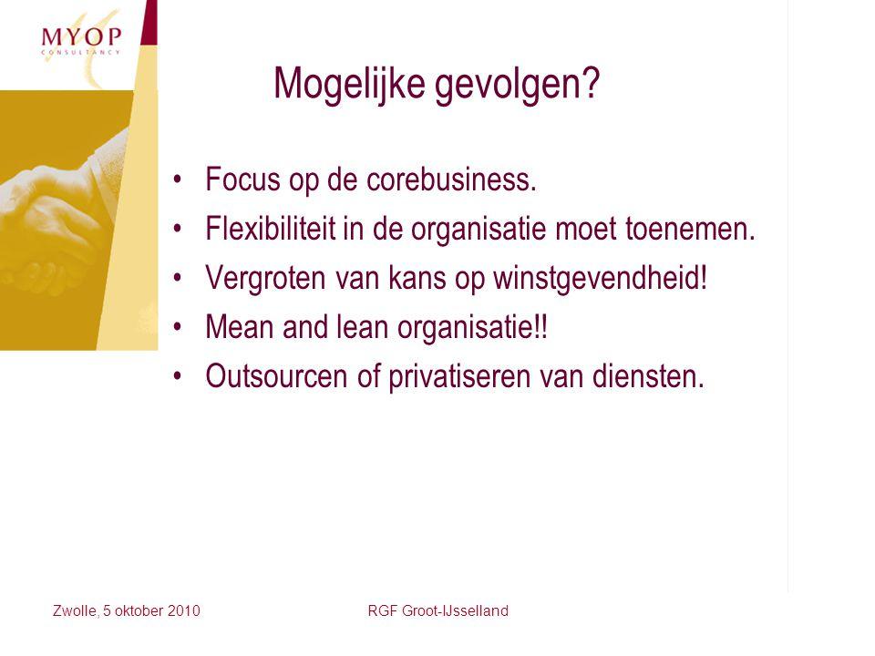 Mogelijke gevolgen? Focus op de corebusiness. Flexibiliteit in de organisatie moet toenemen. Vergroten van kans op winstgevendheid! Mean and lean orga