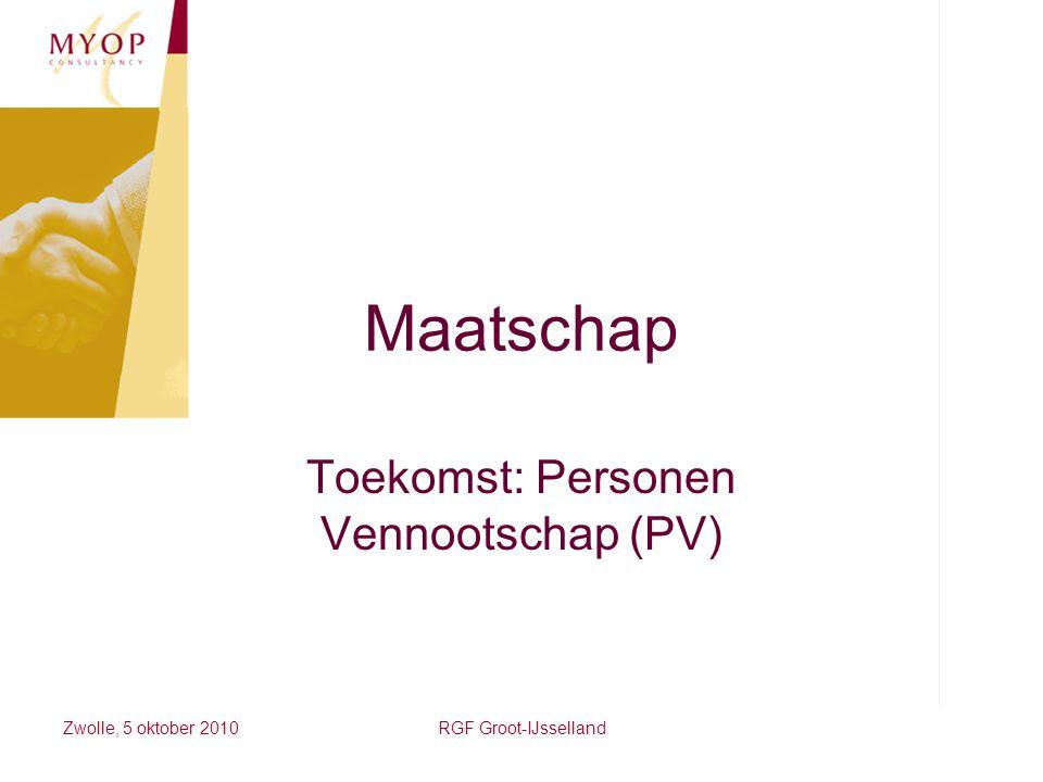 Zwolle, 5 oktober 2010RGF Groot-IJsselland Maatschap Toekomst: Personen Vennootschap (PV)