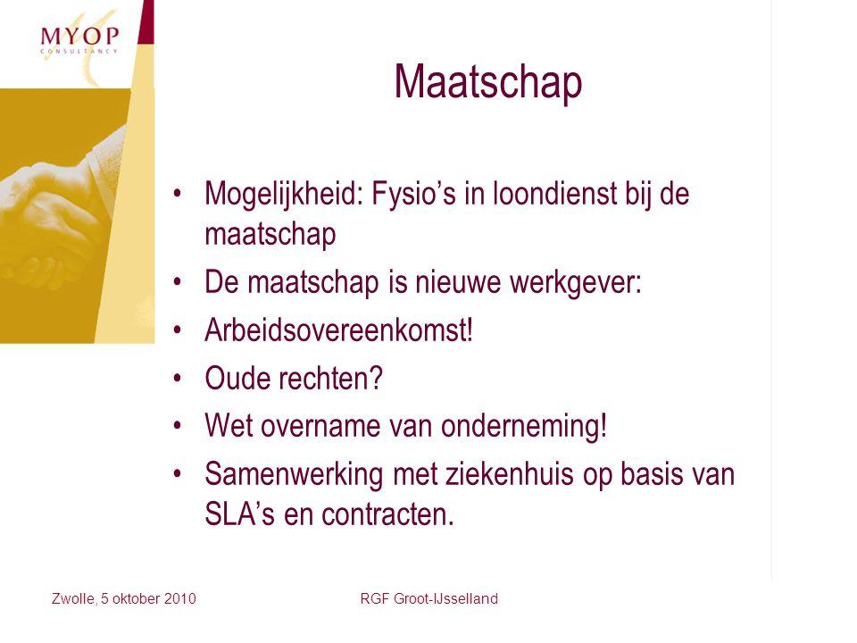 Zwolle, 5 oktober 2010RGF Groot-IJsselland Maatschap Mogelijkheid: Fysio's in loondienst bij de maatschap De maatschap is nieuwe werkgever: Arbeidsove