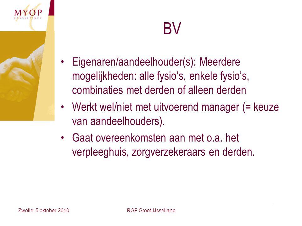 Zwolle, 5 oktober 2010RGF Groot-IJsselland BV Eigenaren/aandeelhouder(s): Meerdere mogelijkheden: alle fysio's, enkele fysio's, combinaties met derden
