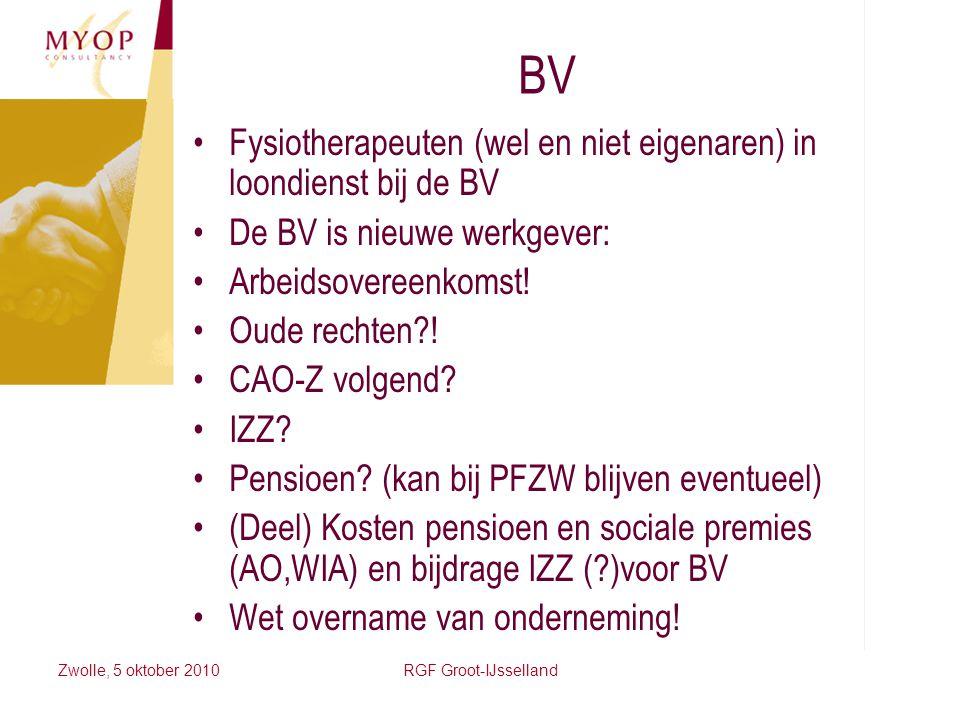 Zwolle, 5 oktober 2010RGF Groot-IJsselland BV Fysiotherapeuten (wel en niet eigenaren) in loondienst bij de BV De BV is nieuwe werkgever: Arbeidsovere