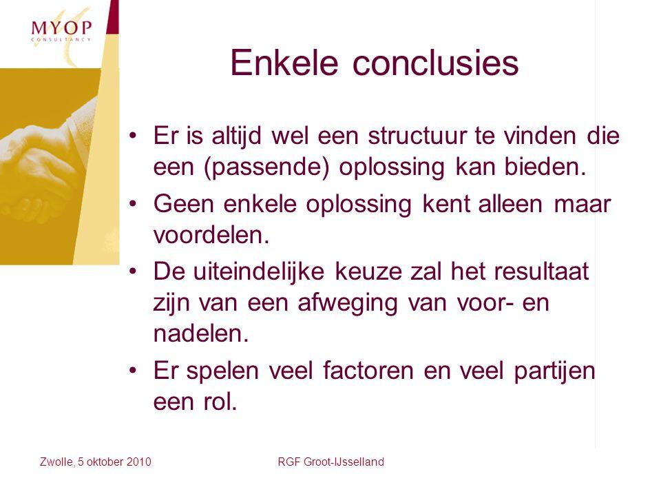 Zwolle, 5 oktober 2010RGF Groot-IJsselland Enkele conclusies Er is altijd wel een structuur te vinden die een (passende) oplossing kan bieden. Geen en