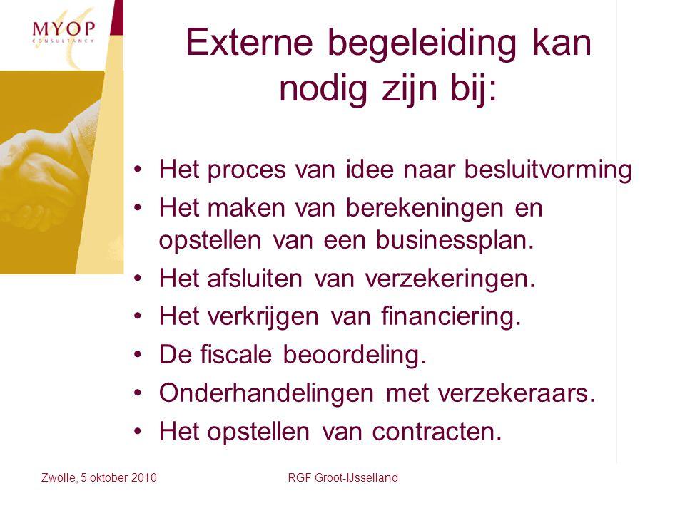Zwolle, 5 oktober 2010RGF Groot-IJsselland Externe begeleiding kan nodig zijn bij: Het proces van idee naar besluitvorming Het maken van berekeningen