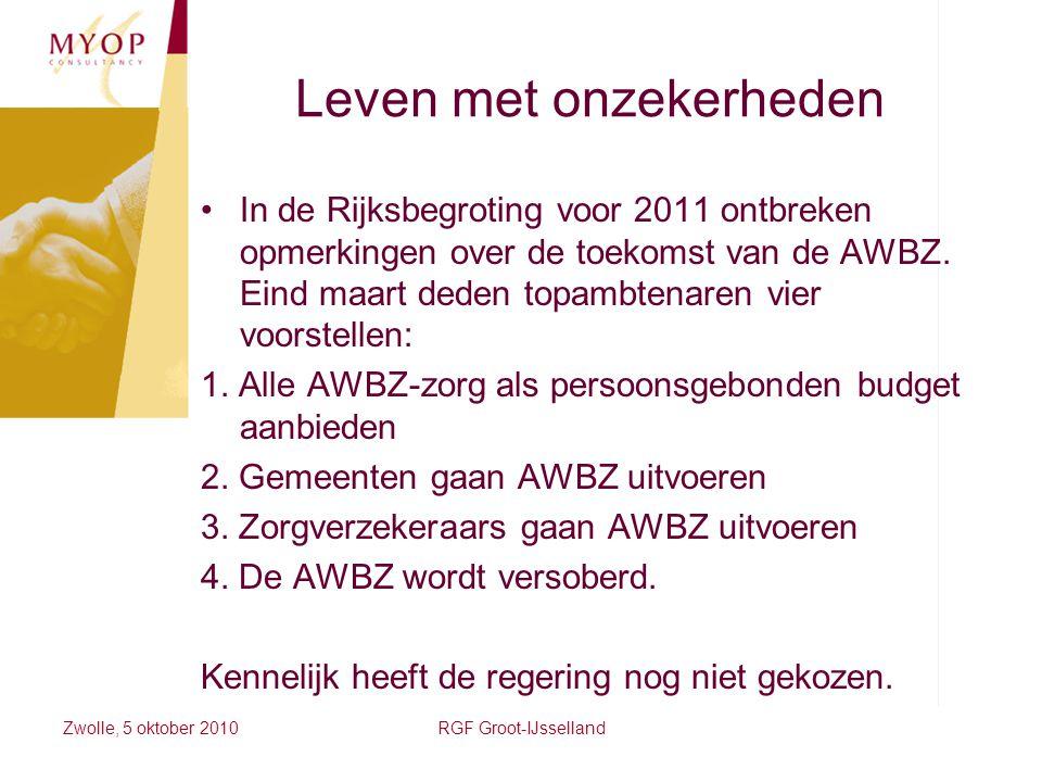 Leven met onzekerheden In de Rijksbegroting voor 2011 ontbreken opmerkingen over de toekomst van de AWBZ. Eind maart deden topambtenaren vier voorstel