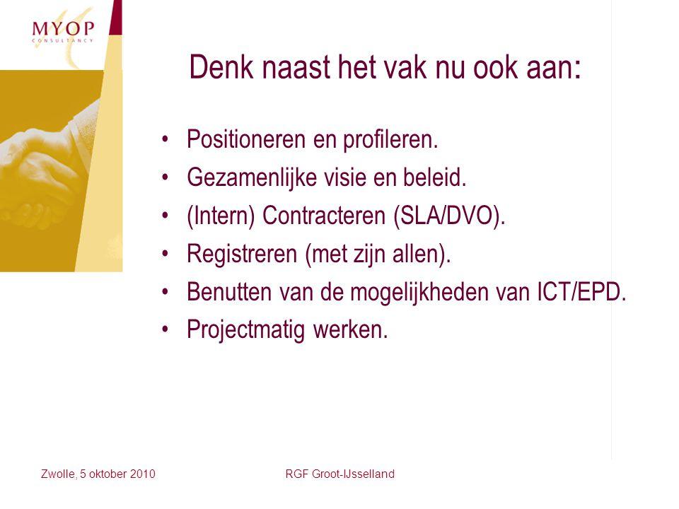Zwolle, 5 oktober 2010RGF Groot-IJsselland Denk naast het vak nu ook aan : Positioneren en profileren. Gezamenlijke visie en beleid. (Intern) Contract