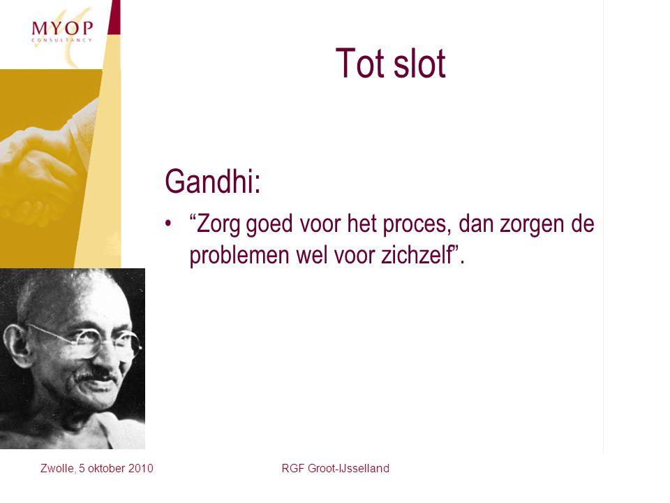 """Zwolle, 5 oktober 2010RGF Groot-IJsselland Tot slot Gandhi: """"Zorg goed voor het proces, dan zorgen de problemen wel voor zichzelf""""."""
