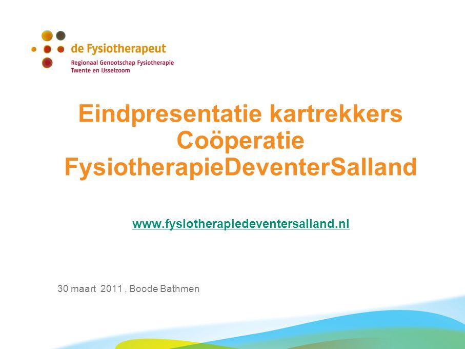 Eindpresentatie kartrekkers Coöperatie FysiotherapieDeventerSalland www.fysiotherapiedeventersalland.nl www.fysiotherapiedeventersalland.nl 30 maart 2