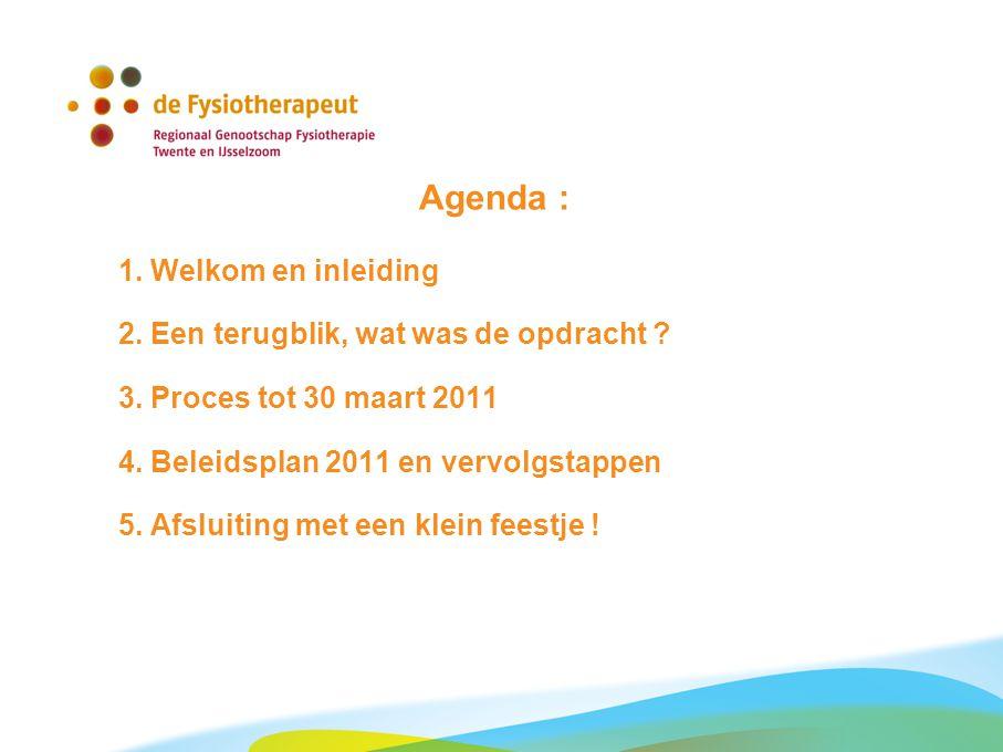 Agenda : 1. Welkom en inleiding 2. Een terugblik, wat was de opdracht ? 3. Proces tot 30 maart 2011 4. Beleidsplan 2011 en vervolgstappen 5. Afsluitin