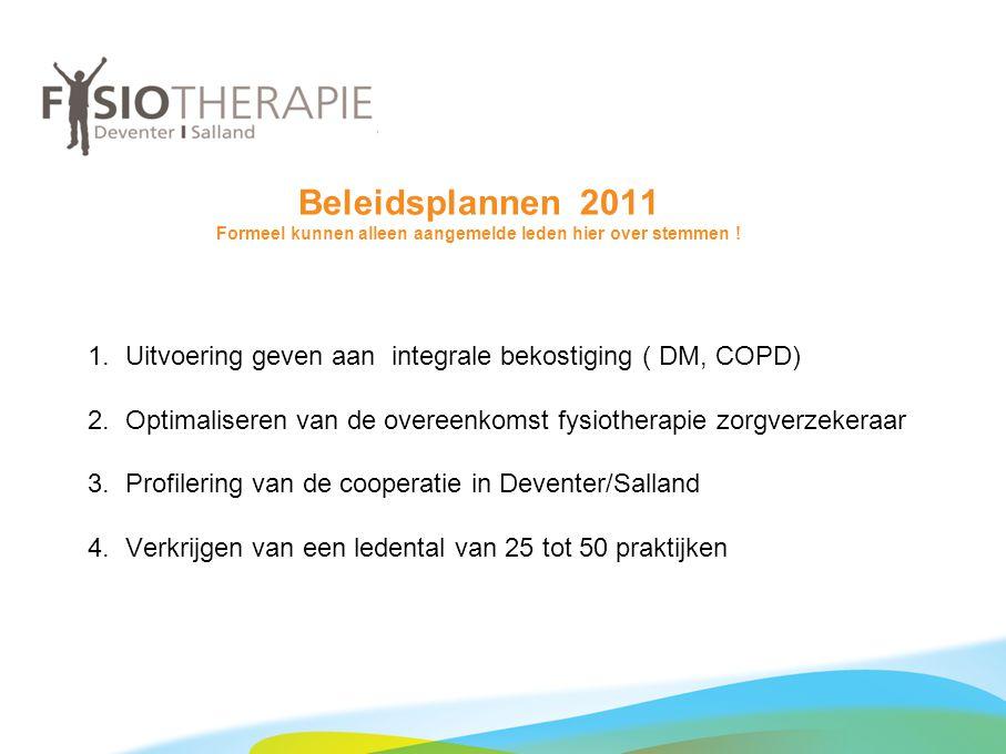 Beleidsplannen 2011 Formeel kunnen alleen aangemelde leden hier over stemmen ! 1. Uitvoering geven aan integrale bekostiging ( DM, COPD) 2. Optimalise