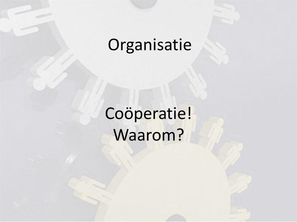 Organisatie Coöperatie! Waarom?