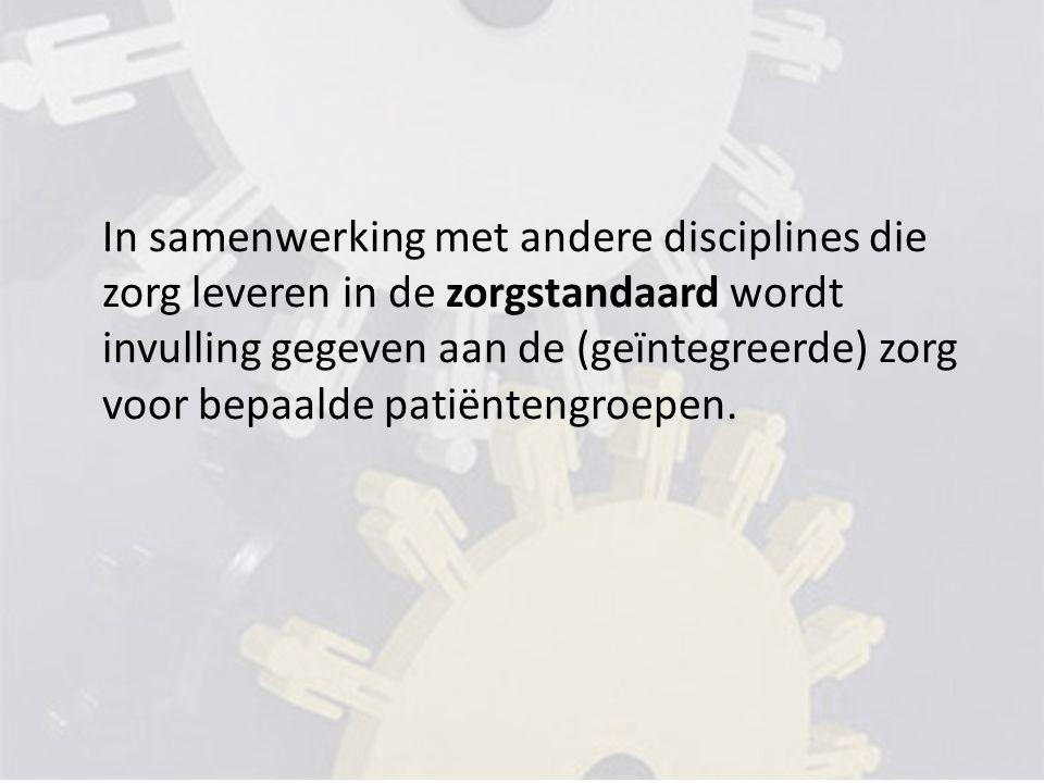 In samenwerking met andere disciplines die zorg leveren in de zorgstandaard wordt invulling gegeven aan de (geïntegreerde) zorg voor bepaalde patiëntengroepen.