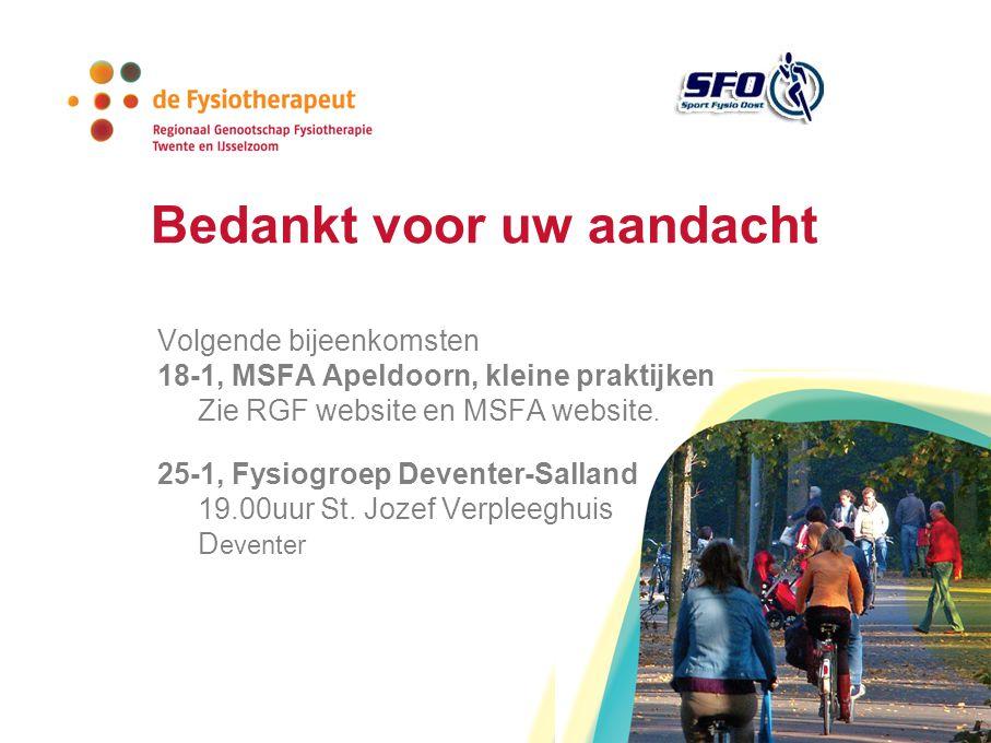 Bedankt voor uw aandacht Volgende bijeenkomsten 18-1, MSFA Apeldoorn, kleine praktijken Zie RGF website en MSFA website.