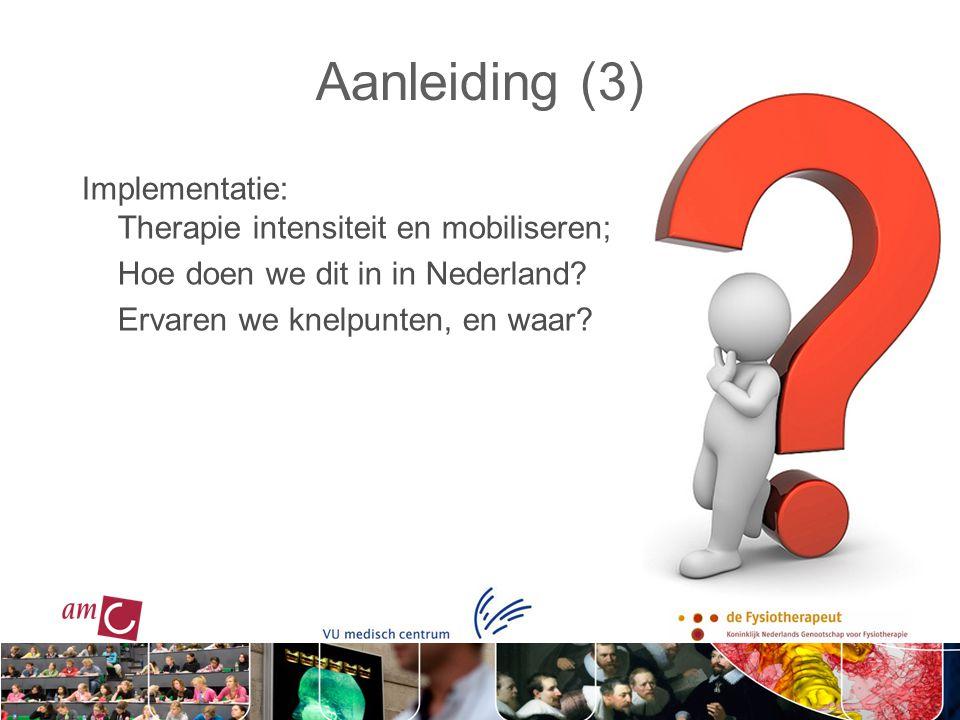 Aanleiding (3) Implementatie: Therapie intensiteit en mobiliseren; Hoe doen we dit in in Nederland? Ervaren we knelpunten, en waar?