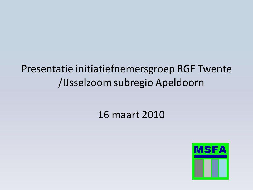Presentatie initiatiefnemersgroep RGF Twente /IJsselzoom subregio Apeldoorn 16 maart 2010