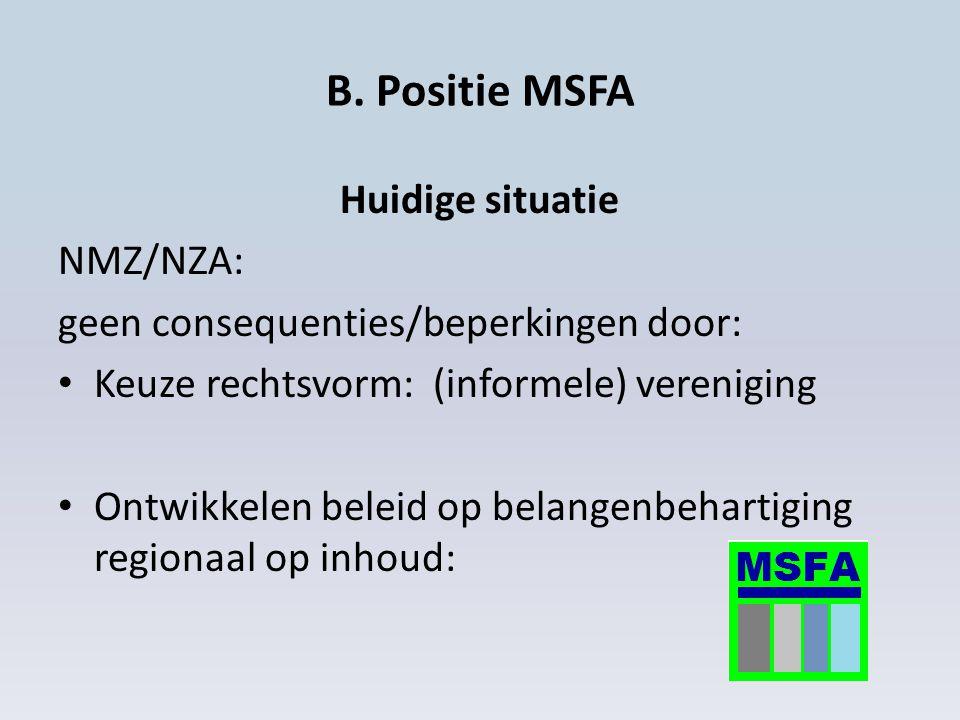 B. Positie MSFA Huidige situatie NMZ/NZA: geen consequenties/beperkingen door: Keuze rechtsvorm: (informele) vereniging Ontwikkelen beleid op belangen