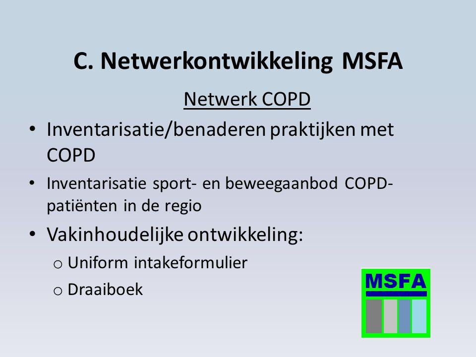 C. Netwerkontwikkeling MSFA Netwerk COPD Inventarisatie/benaderen praktijken met COPD Inventarisatie sport- en beweegaanbod COPD- patiënten in de regi