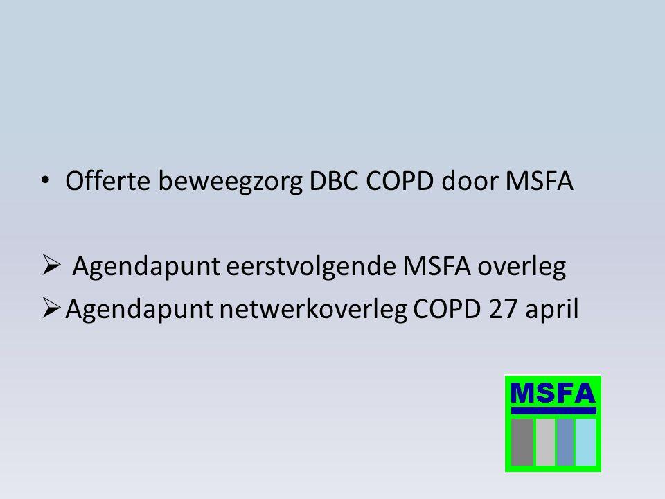 Offerte beweegzorg DBC COPD door MSFA  Agendapunt eerstvolgende MSFA overleg  Agendapunt netwerkoverleg COPD 27 april