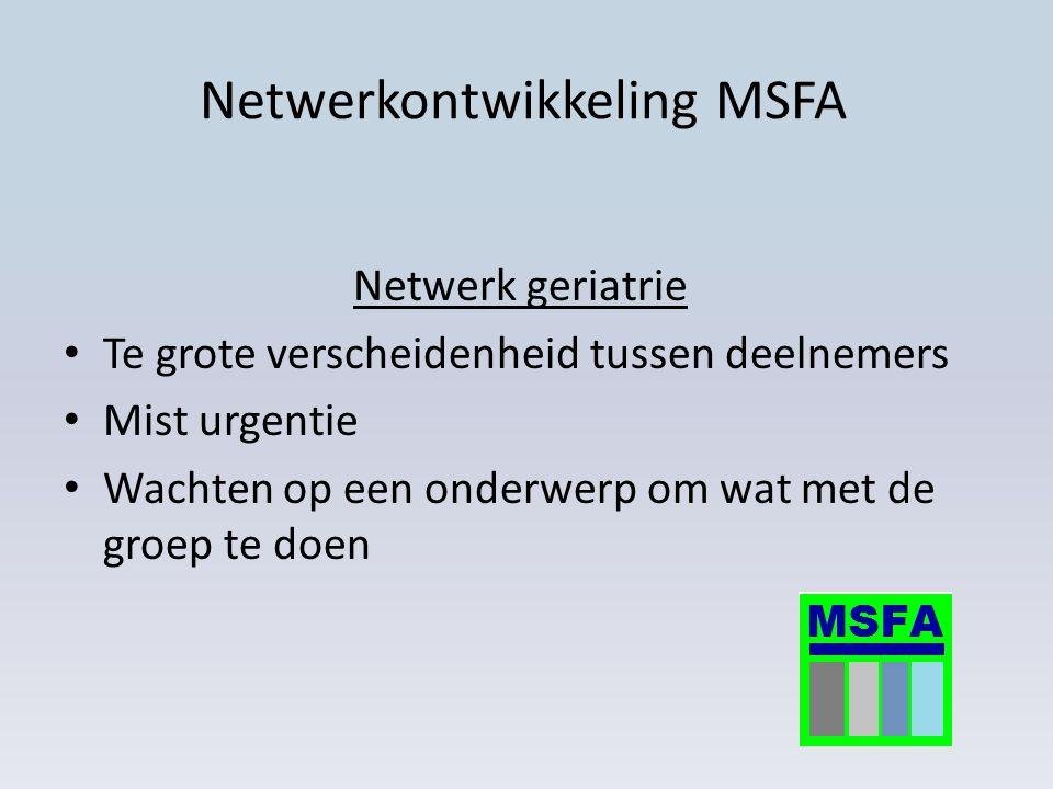 Netwerkontwikkeling MSFA Netwerk geriatrie Te grote verscheidenheid tussen deelnemers Mist urgentie Wachten op een onderwerp om wat met de groep te do