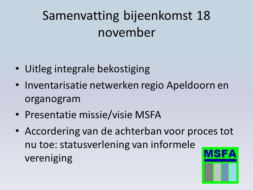 Samenvatting bijeenkomst 18 november Uitleg integrale bekostiging Inventarisatie netwerken regio Apeldoorn en organogram Presentatie missie/visie MSFA