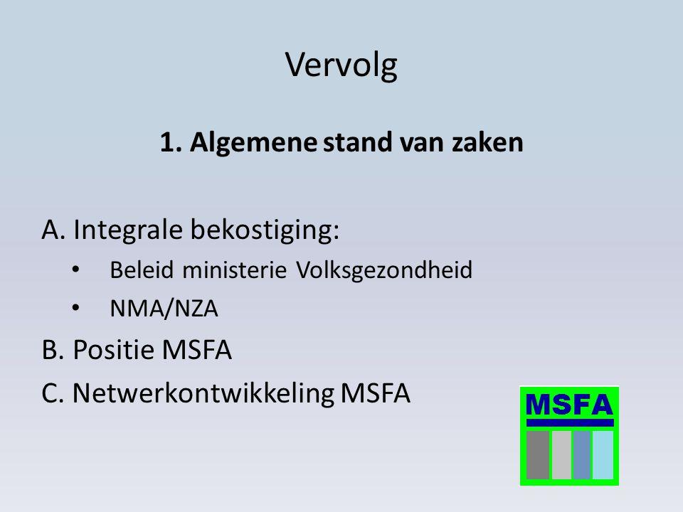 Vervolg 1. Algemene stand van zaken A. Integrale bekostiging: Beleid ministerie Volksgezondheid NMA/NZA B. Positie MSFA C. Netwerkontwikkeling MSFA