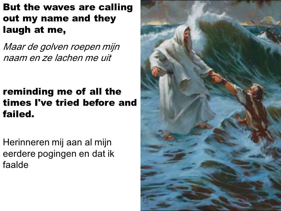 The waves they keep on telling me time and time again: De golven vertellen mij keer op keer Boy, you ll never win, you ll never win, you ll never win. Jongen, jij zult nooit winnen, jij zult nooit winnen!