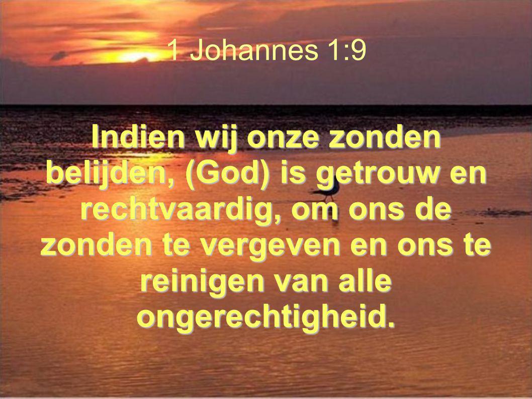 1 Johannes 1:9 Indien wij onze zonden belijden, (God) is getrouw en rechtvaardig, om ons de zonden te vergeven en ons te reinigen van alle ongerechtigheid.