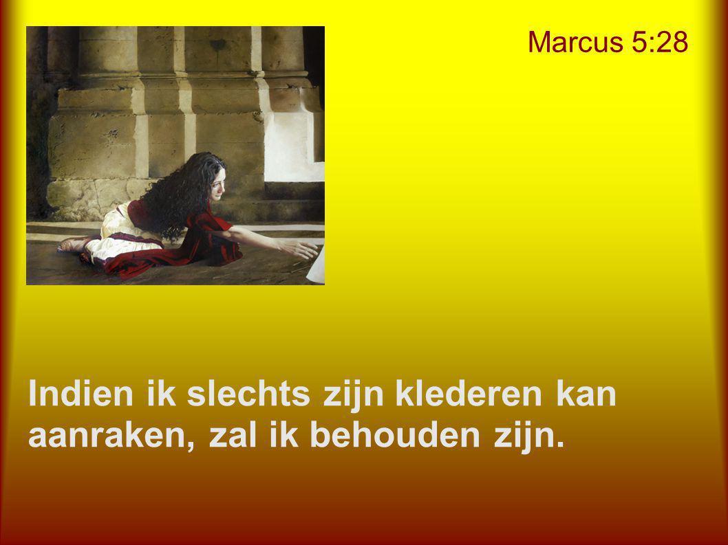 Marcus 5:28 Indien ik slechts zijn klederen kan aanraken, zal ik behouden zijn.
