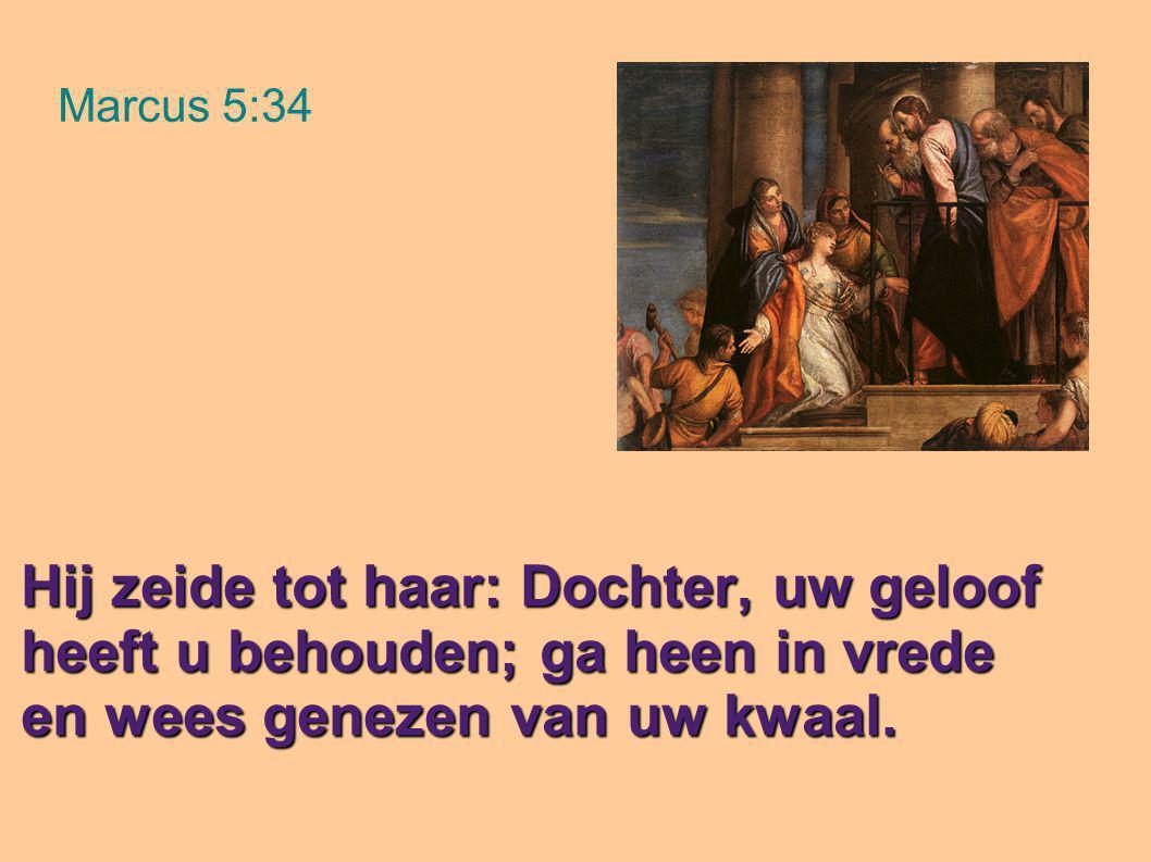 Marcus 5:34 Hij zeide tot haar: Dochter, uw geloof heeft u behouden; ga heen in vrede en wees genezen van uw kwaal.