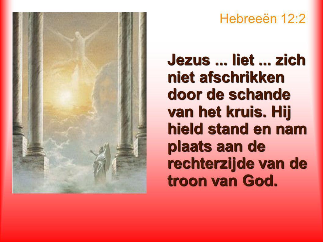 Hebreeën 12:2 Jezus...liet... zich niet afschrikken door de schande van het kruis.