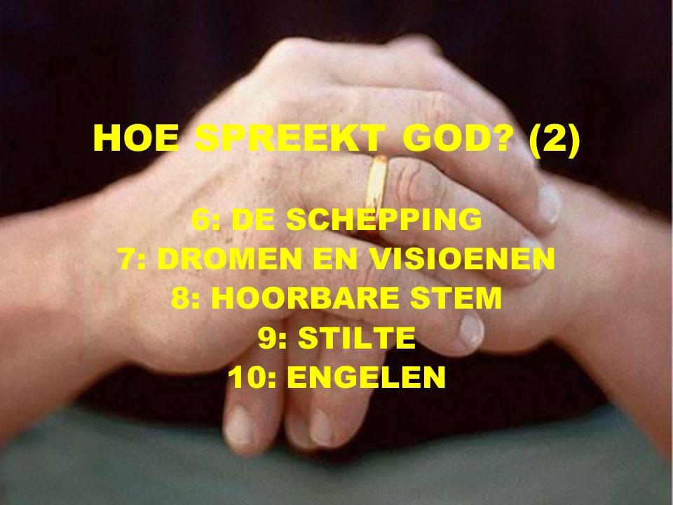 13 HOE SPREEKT GOD? (2) 6: DE SCHEPPING 7: DROMEN EN VISIOENEN 8: HOORBARE STEM 9: STILTE 10: ENGELEN