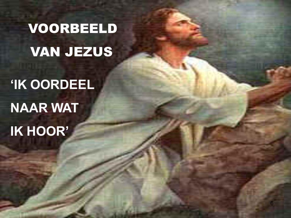 6 VOORBEELD VAN JEZUS 'IK OORDEEL NAAR WAT IK HOOR'
